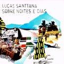LUCAS SANTTANA / SOBRE NOITES E DIAS ~夜と昼に~
