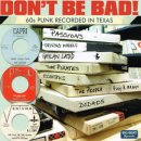 VARIOUS / DON'T BE BAD! 60s RECORDED IN TEXAS