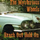 THE MYSTERIOUS WHEELS / REACH OUT HOLD ON