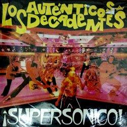 LOS AUTENTICOS DECADENTES / SUPERSONICOS!