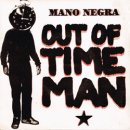 MANO NEGRA / OUT OF TIME MAN