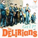 THE DELIRIANS / GET UP