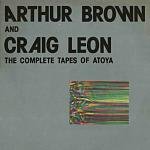 Arthur Brown And Craig Leon - The Complete Tapes Of Atoya