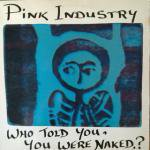 Pink Industry - Who Told You, You Were Naked?