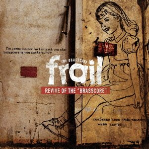 frail / 1st EP「REVIVE OF THE BRASSCORE」