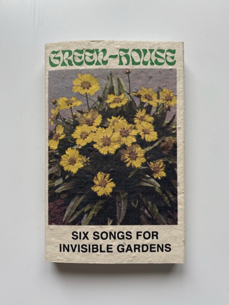 Six Songs for Invisible Gardens / Green - House