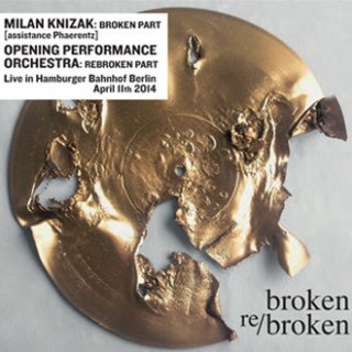 Milan Knizak / Opening Performance Orchestra<br>Broken / Re/broken / CD