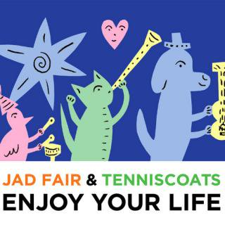 Jad Fair & Tenniscoats<BR>Enjoy Your Life CD