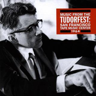 David Tudor<br>Music from the Tudorfest ~ San Francisco Tape Music Center, 1964 / 3CD