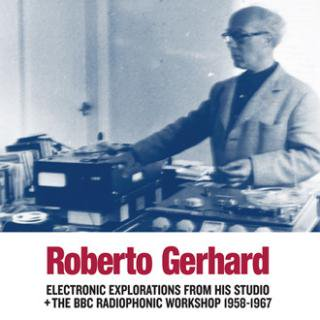 Roberto Gerhard<br>Electronic Explorations from His Studio+The BBC Radiophonic~ 1958-1967 / LP