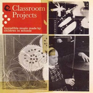 V.A.<br>Classroom Projects - Incredible Music Made By Children In Schools / CD